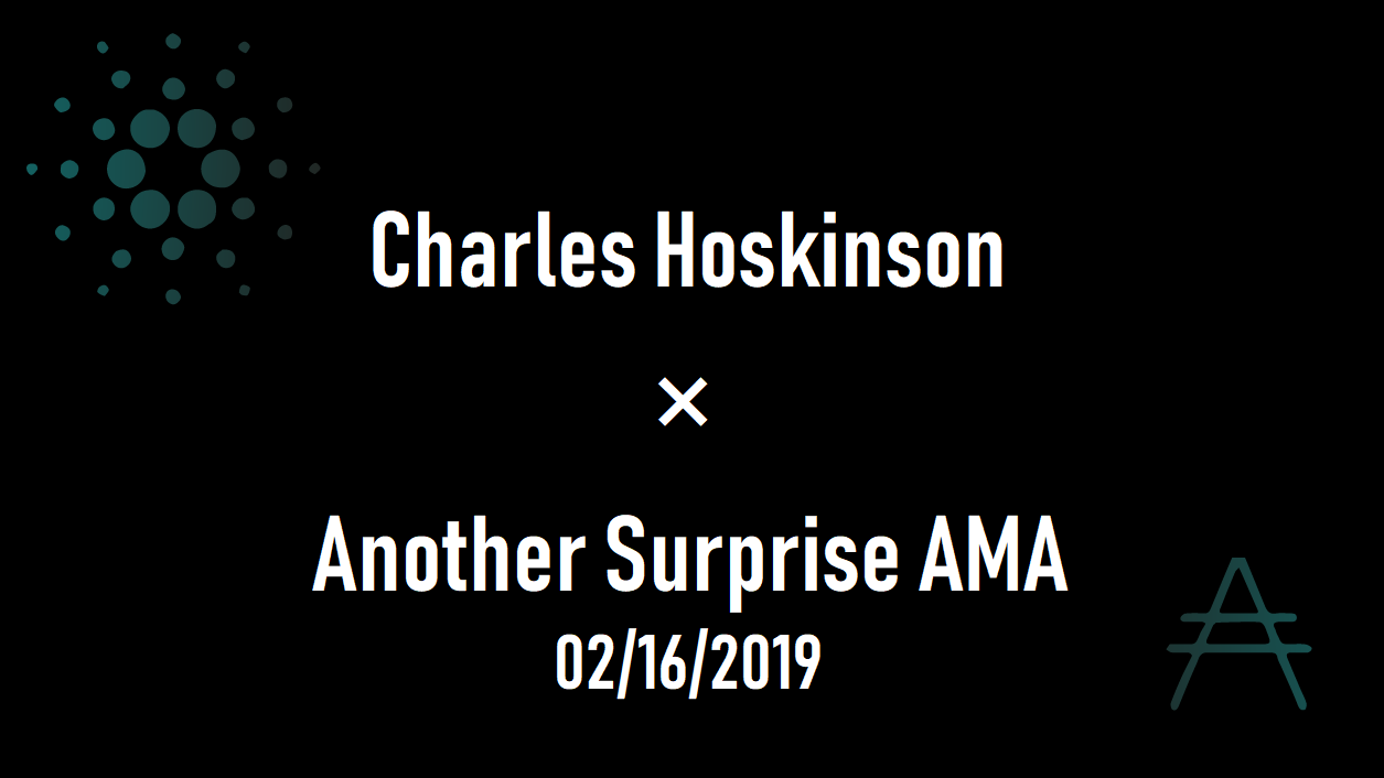 Charles Hoskinson-Another Surprise AMA 20190216